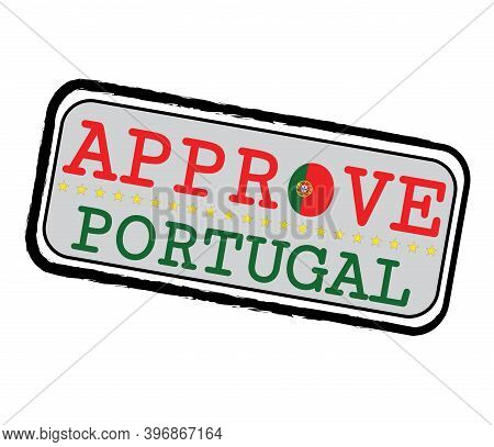 Vector Stamp For Approve Logo With Portuguese Flag In The Shape Of O And Text Portugal. Grunge Rubbe
