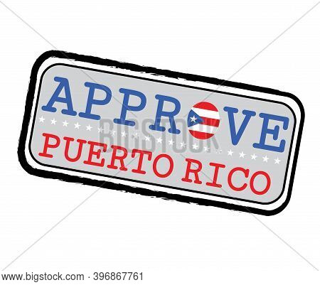 Vector Stamp For Approve Logo With Puerto Rico Flag In The Shape Of O And Text Puerto Rico. Grunge R
