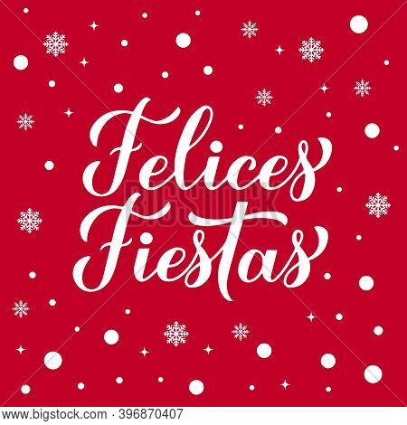 Felices Fiestas Calligraphy Hand Lettering On Red Background With Snow. Happy Holidays In Spanish. C