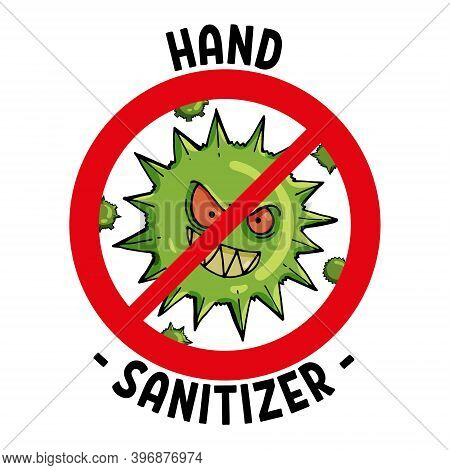 A Sign For Sanitizer, Disinfectant, Antibacterial Agent With A Crossed-out Cartoon Virus On A White