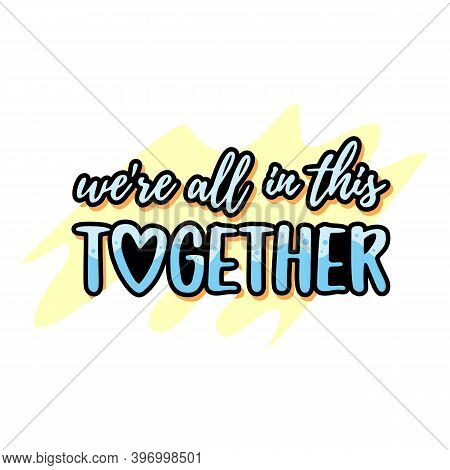 Were All In This Together. Coronavirus Concept, Motivation Quote. Stay Home, Safe, Calm. Hand Letter
