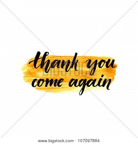 Thank you, come again. Calligraphy phrase handwritten on gold paint. Brush lettering for client serv