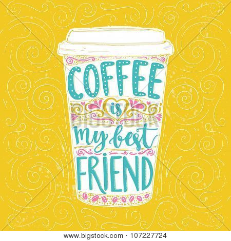 Coffee is my best friend. Fun quote, vector lettering in tall coffee mug. Take away cafe poster, t-s