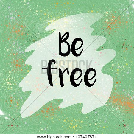 Be free positive message