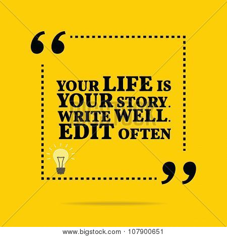 Inspirational motivational quote. Your life is your story. Write well. Edit often. Simple trendy design. poster