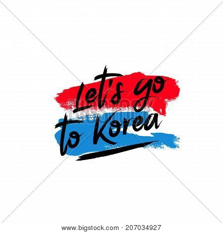Let's go to Korea. Vector illustration on white background with a smear of blue and red ink. Calligraphy and lettering.