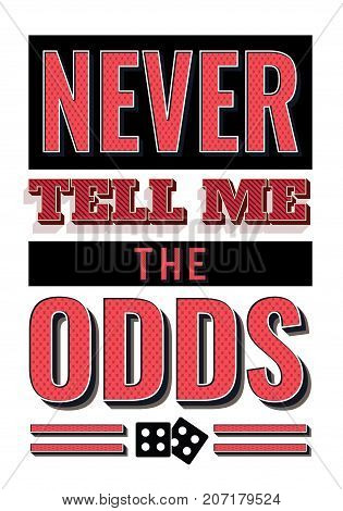 Never Tell me the Odds typography retro style vector poster design card with dice icons in red and black on white background
