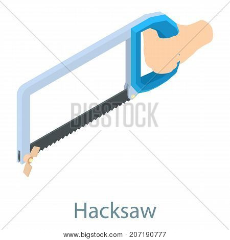Hacksaw icon. Isometric illustration of hacksaw icon for web