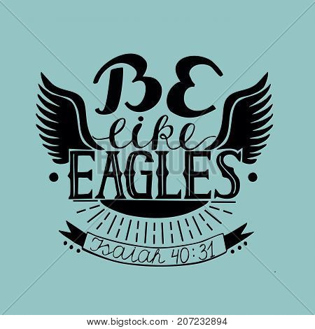 Hand lettering Be like eagles. Biblical background. Christian poster. Isaiah. Like eagles