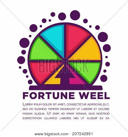 Fortune wheel made of colorful segments with sample text underneath isolated cartoon flat vector illustration on white background. Unusual way to get some easy money bright promotional poster.