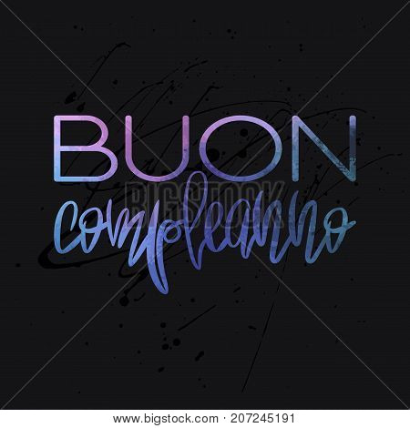 Stylish Happy Birthday Card template. Blue and purple watercolor script Buon Compleanno, on dark background with black splashes. Trendy vector design for greeting cards