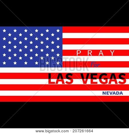 Pray for Las Vegas Nevada. American flag. Tribute to victims of terrorism attack mass shooting in LV October 1 2017. Support for volunteering. Helping concept. Flat design. Black background. Vector