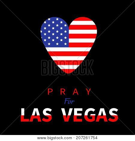 American flag heart. Pray for Las Vegas Nevada text. Tribute to victims of terrorism attack mass shooting in LV October 1 2017. Helping support concept. Flat design. Black background. Vector