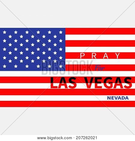 Pray for Las Vegas Nevada. American flag. Tribute to victims of terrorism attack mass shooting in LV October 1 2017. Support for volunteering. Helping concept. Flat design. White background. Vector