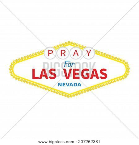 Welcome to Las Vegas sign. Pray for LV Nevada. Tribute to victims of terrorism attack mass shooting. October 1 2017. Support for volunteering. Helping concept. Flat design. White background. Vector
