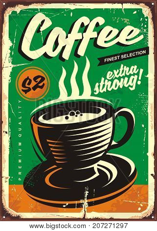 Coffee vintage tin sign with coffee cup on old green background. Extra strong coffee advertising. Retro cafe bar poster design template.