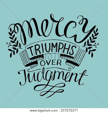 Hand lettering Mercy triumphs over judgment. Biblical background. Christian poster. Scripture poster