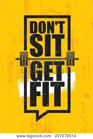 Dont Sit. Get Fit. Workout and Fitness Gym Design Element Concept. Creative Custom Vector Sign On Grunge Background.