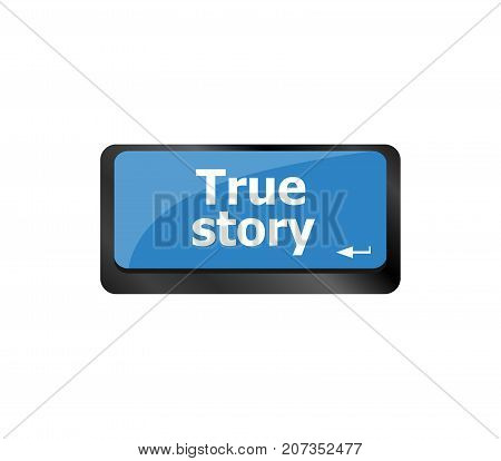 True Story . Story Concept. Computer Keyboard Key Button