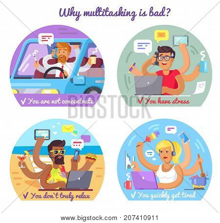 Why multitasking is bad. You are not concentrate, you have stress, you do not truly relax, you quickly get tired. People overwork vector illustration.
