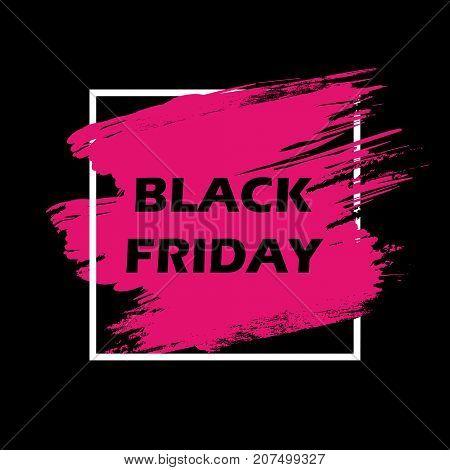 Black friday sale banner design template. Pink grunge brush stroke in a white frame on a black background. Black Friday banner. Vector illustration
