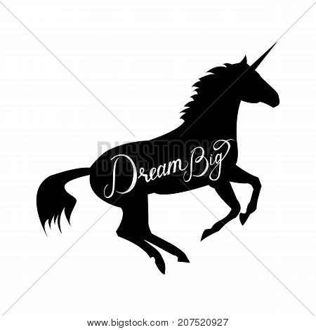 unicorn silhouette with text Dream Big. Inspirational illustration design for print, banner, poster. Dream Big phrase on unicorn.