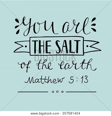Hand lettering You are the salt of the earth. Biblical background. Christian poster. New Testament. Card. Matthew
