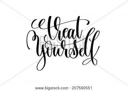 treat yourself - hand lettering inscription motivation and inspiration positive quote, calligraphy vector illustration