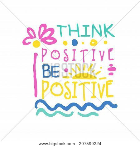 Think positive do positive slogan, hand written lettering motivational quote colorful vector Illustration isolated on a white background