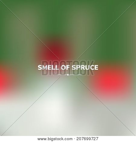 Fluid colors background, square blurred background, red, green, grey, gradient, vector illustration. White text - smell of spruce