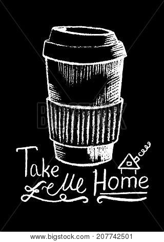 Coffee cup and lettering white chalk on black vector illustration. Coffee shop or cafe menu handdrawn illustration and lettering. Paper cup of coffee to go chalkboard sketch. Hot drink take away