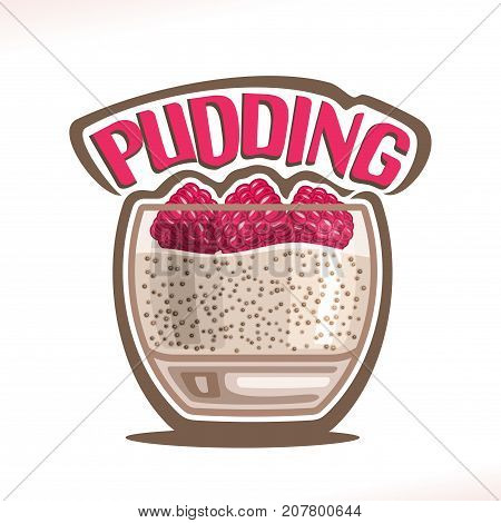 Vector logo for Pudding, transparent glass with milk mousse decorated fresh raspberries for cafe menu, original typography typeface for red word pudding, homemade oat healthy dessert with chia seeds.