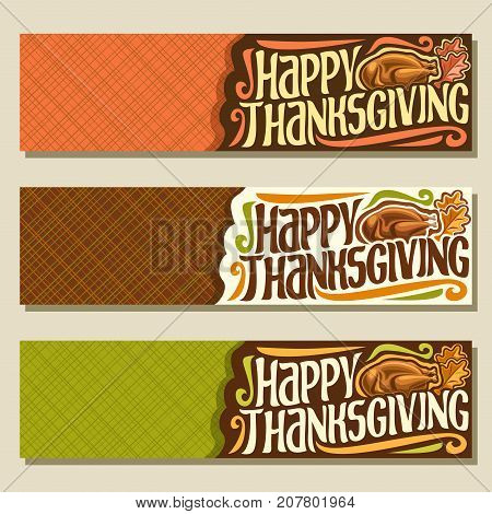 Vector banners for Thanksgiving day with copy space, 3 autumn headers for thanksgiving holiday, original handwritten font for text - happy thanksgiving, traditional baked turkey on abstract background