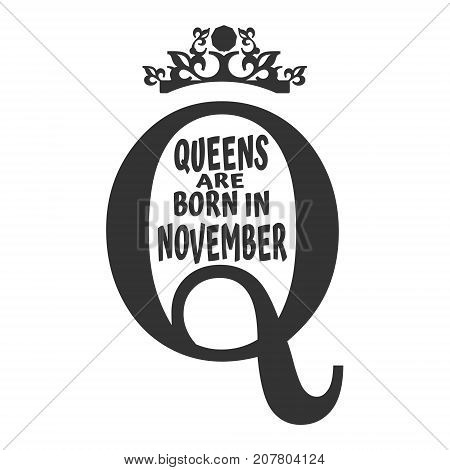 Vintage queen crown silhouette. Royal emblem with Q letter. Queens are born in november text. Motivation quote vector.