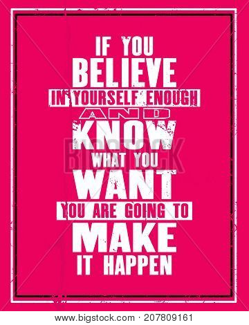 Inspiring motivation quote with text If You Believe In Yourself Enough And Know What You Want You Are Going To Make It Happen. Vector typography poster and t-shirt design