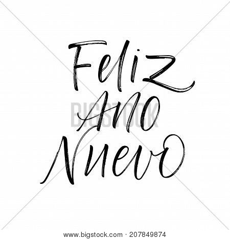 Feliz ano nuevo Spanish phrase. Happy New Year in Spanish. Greeting card. Ink illustration. Modern brush calligraphy. Isolated on white background.