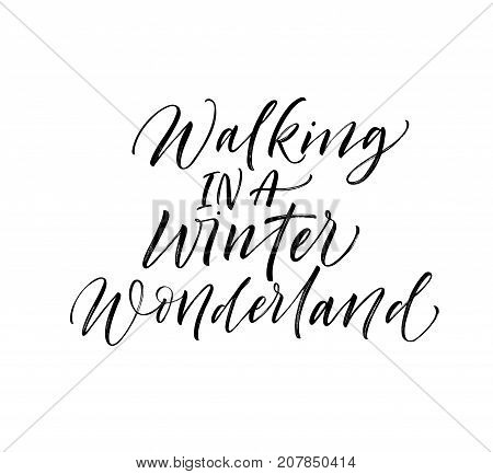Walking in a winter wonderland phrase. Greeting card. Winter lettering. Ink illustration. Modern brush calligraphy. Isolated on white background.