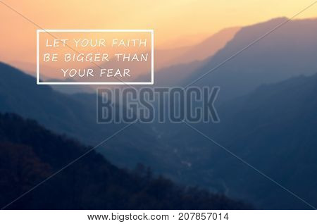 Inspirational And Motivational Quotes - Let Your Faith Be Bigger Than Your Fear. Blurry Retro Style