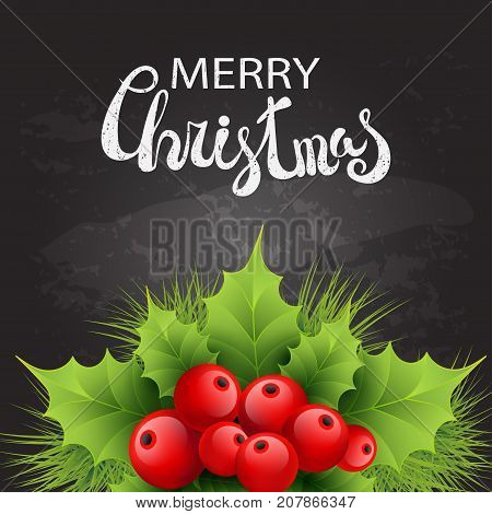 Vector realistic holly and fir tree branches Christmas ornament. Holly green leaves and red berries on black chalkboard background. Merry Christmas calligraphy text. Card template