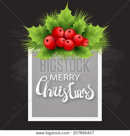 Vector realistic holly and fir tree branches Christmas ornament. Holly green leaves and red berries on black chalkboard background. Merry Christmas calligraphy text with shadow on rectangle frame