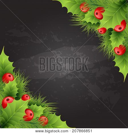Vector frame of realistic holly and fir tree branches Christmas ornament. Holly green leaves and red berries on black chalkboard background. Card template