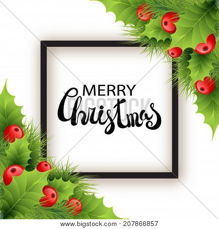 Vector realistic holly and fir tree branches Christmas ornament. Holly green leaves and red berries on white background with snowflakes. Merry Christmas calligraphy text with shadow on rectangle frame