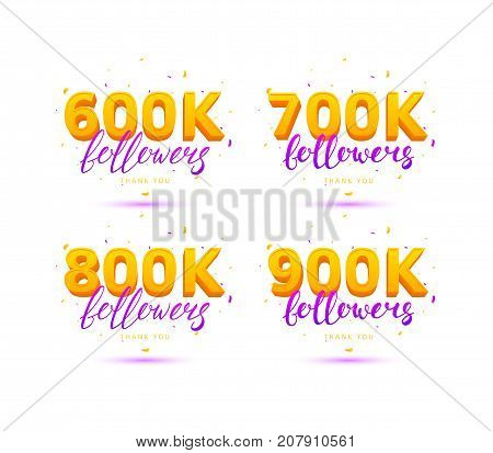 Set of Thank You Followers Labels. Beautiful Cards with Lettering and Confetti. Vector Illustration with Golden Logo for Social Networks. 600K, 700K, 800K and 900K symbols isolated on white background.