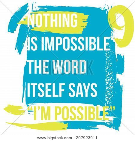 Motivational quote. Inspiration. Nothing is impossible, the word itself says I am possible.