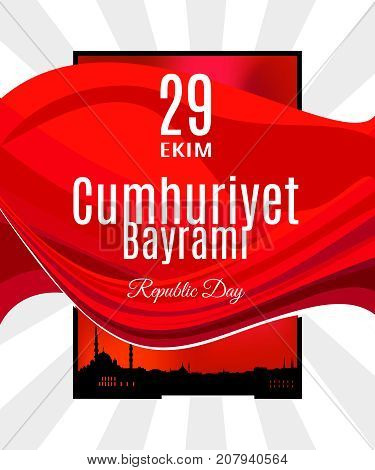 Turkey holiday Cumhuriyet  Bayrami 29 Ekim Translation from Turkish: The Republic Day of 29 October. Vector banner or placard with abstract Turkey flag and Istanbul skyline frame on background
