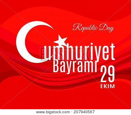 Turkey holiday Cumhuriyet  Bayrami 29 Ekim Translation from Turkish: The Republic Day of 29 October. Abstract Turkey flag placard, poster or banner. Vector illustration