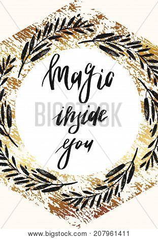 Magic inside you, vintage gold card template with a Hand drawn quote lettering.Vector modern calligraphy.