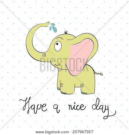 Have a nice day. Vector illustration of a cartoon elephant