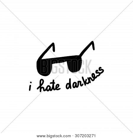 I Hate Darkness Hand Drawn Vector Illustration In Cartoon Style. Glasses With Lettering