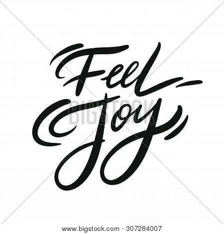 Feel Joy Phrase. Hand Drawn Vector Quote Lettering. Motivational Typography. Isolated On White Backg